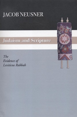 JUDAISM AND SCRIPTURE: THE EVIDENCE OF LEVITICUS RABBAH: Jt) Neusner, Jacob