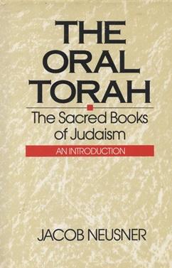 THE ORAL TORAH: THE SACRED BOOKS OF JUDAISM: AN INTRODUCTION: Jt) Neusner, Jacob