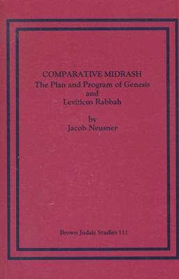 COMPARATIVE MIDRASH: THE PLAN AND PROGRAM OF: Jt) Neusner, Jacob
