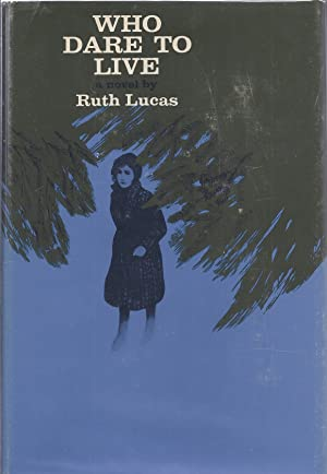 WHO DARE TO LIVE: Lucas, Ruth