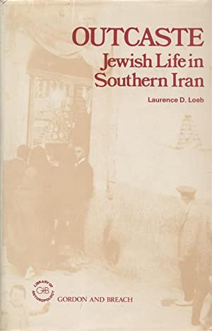 Outcaste: Jewish Life in Southern Iran [Author: Jt) Loeb, Laurence