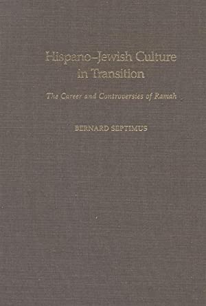 Hispano-Jewish Culture in Transition: the Career and Controversies of Ramah: Septimus, Bernard