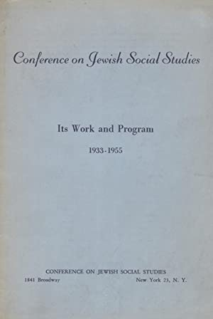 CONFERENCE ON JEWISH SOCIAL STUDIES, ITS WORK AND PROGRAM, 1933-1955: Conference On Jewish ...