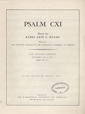 PSALM CXI: DEDICATED TO THE FIFTIETH JUBILEE OF THE RABBINICAL ASSEMBLY OF AMERICA: Jt) Ario S ...