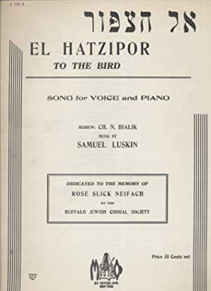 EL HA-TSIPOR = EL HATZIPOR, TO THE BIRD; SONG FOR VOICE AND PIANO = TZU A FOIGL: Jt) Gedaliah ...
