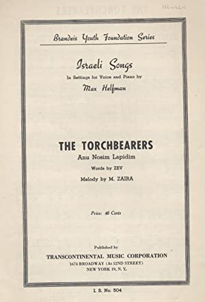 THE TORCHBEARERS. ANU NOSIM LAPIDIM.: Jt) Mordechai Zeira; Max Helfman