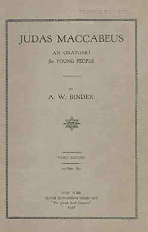 JUDAS MACCABEUS: AN ORATORIO FOR YOUNG PEOPLE: Jt) Abraham Wolf Binder