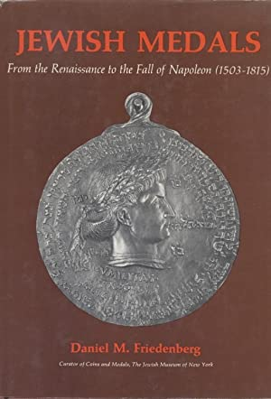 JEWISH MEDALS, FROM THE RENAISSANCE TO THE FALL OF NAPOLEON (1503-1815): Jt) Friedenberg, Daniel M.