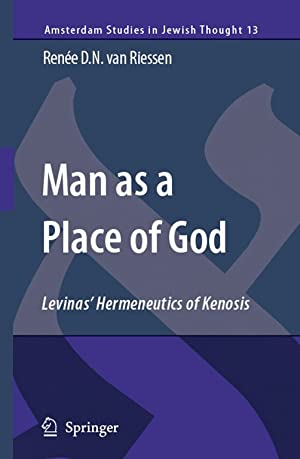 MAN AS A PLACE OF GOD: LEVINAS' HERMENEUTICS OF KENOSIS: Riessen, Renée Van.