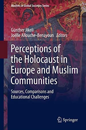 PERCEPTIONS OF THE HOLOCAUST IN EUROPE AND MUSLIM COMMUNITIES: SOURCES, COMPARISONS AND EDUCATIONAL...