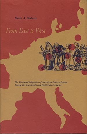 FROM EAST TO WEST; THE WESTWARD MIGRATION OF JEWS FROM EASTERN EUROPE DURING THE SEVENTEENTH AND ...