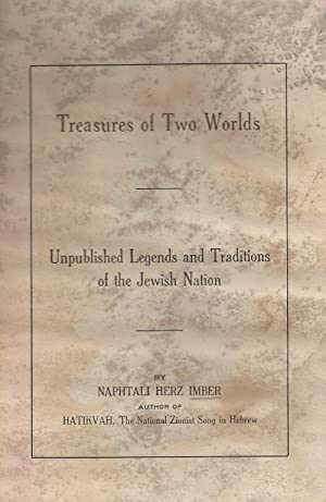 TREASURES OF TWO WORLDS; UNPUBLISHED LEGENDS AND TRADITIONS OF THE JEWISH NATION: Jt) Imber, ...
