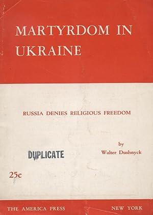 MARTYRDOM IN UKRAINE: RUSSIA DENIES RELIGIOUS FREEDOM: Dushnyck, Walter