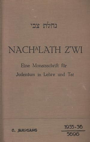 NAHALAT TSEVI = NACHALATH Z'WI: EINE MONATSSCHRIFT FU R JUDENTUM IN LEHRE UND TAT [COMPLETE RUN...