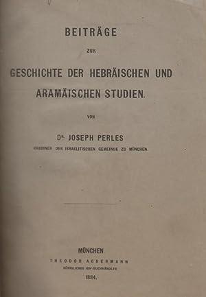 BEITRÄGE ZUR GESCHICHTE DER HEBRÄISCHEN UND ARAMÄISCHEN STUDIEN: Perles, Joseph.