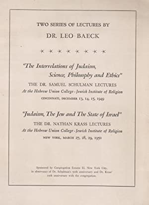 TWO SERIES OF LECTURES BY DR. LEO BAECK. THE INTERRELATIONS OF JUDAISM, SCIENCE, PHILOSOPHY AND ...