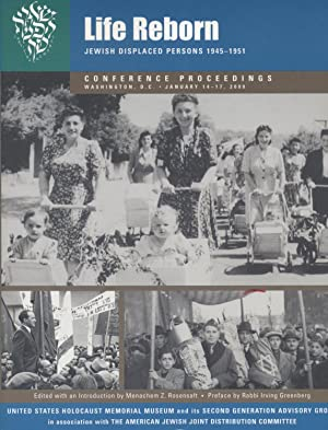 LIFE REBORN: JEWISH DISPLACED PERSONS, 1945-1951: CONFERENCE PROCEEDINGS, WASHINGTON, D.C. JANUARY ...