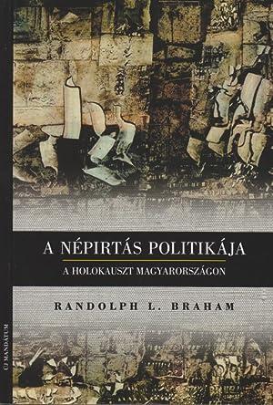 A NÉPIRTÁS POLITIKÁJA : A HOLOKAUSZT MAGYARORSZÁGON [FIRST HUNGARIAN ...