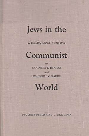 JEWS IN THE COMMUNIST WORLD: A BIBLIOGRAPHY, 1945-1962 [NON-ENGLISH SOURCES]: BR) Braham, Randolph ...