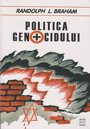 POLITICA GENOCIDULUI: HOLOCAUST DIN UNGARIA: EDITIE PRESCURTATA [FIRST ROMANIAN CONDENSED EDITION]:...