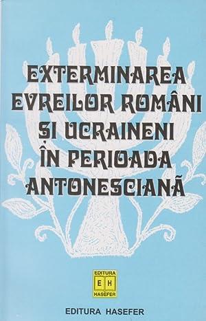 EXTERMINAREA EVREILOR ROMÂNI SI UCRAINENI ÎN PERIOADA ANTONESCIANA: BR) Braham, Randolph L.