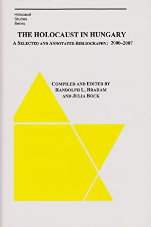 THE HOLOCAUST IN HUNGARY: A SELECTED AND ANNOTATED BIBLIOGRAPHY, 2000-2007: BR) Braham, Randolph L....