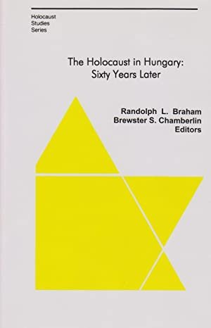 THE HOLOCAUST IN HUNGARY: SIXTY YEARS LATER: BR) Braham, Randolph L.