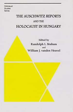 THE AUSCHWITZ REPORTS AND THE HOLOCAUST IN HUNGARY: BR) Braham, Randolph L.