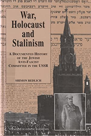 WAR, HOLOCAUST, AND STALINISM: A DOCUMENTED STUDY OF THE JEWISH ANTI-FASCIST COMMITTEE IN THE USSR:...