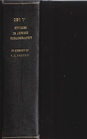 STUDIES IN JEWISH BIBLIOGRAPHY AND RELATED SUBJECTS, IN MEMORY OF ABRAHAM SOLOMON FREIDUS (1867-...