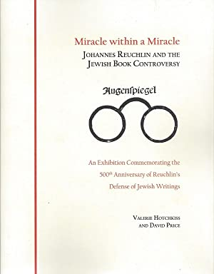 MIRACLE WITHIN A MIRACLE: JOHANNES REUCHLIN AND THE JEWISH BOOK CONTROVERSY: AN EXHIBITION ...