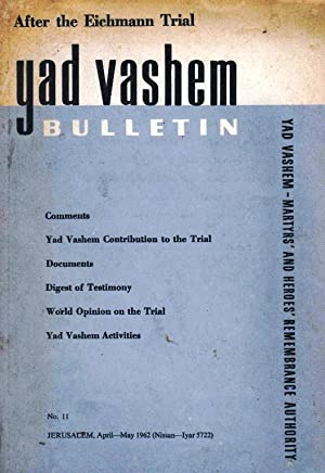 YAD VASHEM BULLETIN. NO. 11. AFTER THE EICHMANN TRIAL: Yad, Va-Shem, Rashut Ha-Zikaron La-Sho'ah ...