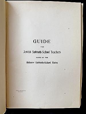 GUIDE FOR JEWISH SABBATH-SCHOOL TEACHERS: Hebrew Sabbath School Union Of America.