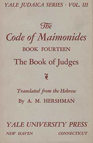 THE CODE OF MAIMONIDES. BOOK FOURTEEN: THE BOOK OF JUDGES.: Maimonides) Hershman, Abraham M. ; ...