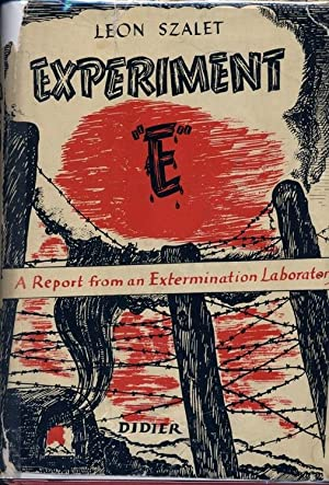 "EXPERIMENT: ""E"": A REPORT FROM AN EXTERMINATION LABORATORY: Szalet, Leon"