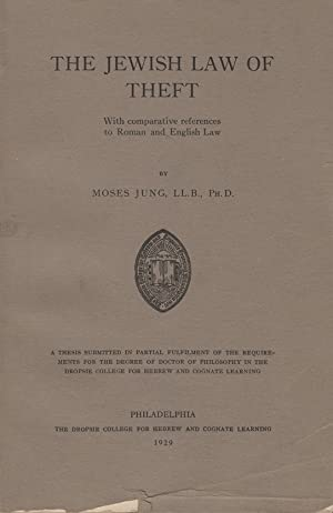 THE JEWISH LAW OF THEFT WITH COMPARATIVE REFERENCES TO ROMAN AND ENGLISH LAW.: Jung, Moses. 1929.