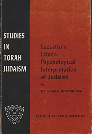LUZZATTO'S ETHICO-PSYCHOLOGICAL INTERPRETATION OF JUDAISM; A STUDY: Rosenbloom, Noah H.