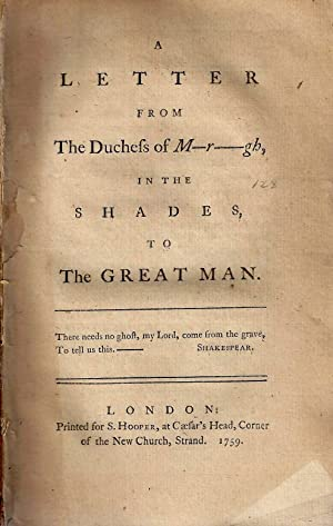 A LETTER FROM THE DUCHESS OF M-R------GH, IN THE SHADES, TO THE GREAT MAN.: No Author]