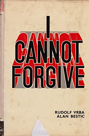 I CANNOT FORGIVE.: Vrba, Rudolf and Alan Bestic.