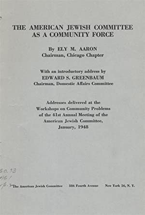 THE AMERICAN JEWISH COMMITTEE AS A COMMUNITY FORCE: ADDRESSES DELIVERED AT THE WORKSHOPS ON ...