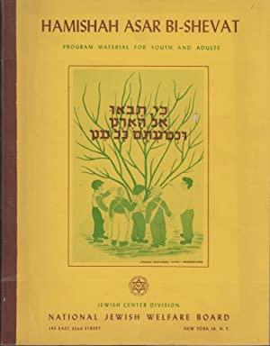 HAMISHAH ASAR BI-SHEVAT: PROGRAM MATERIAL FOR YOUTH AND ADULTS: compiled and edited by: Philip ...