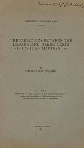 THE VARIATIONS BETWEEN THE HEBREW AND GREEK TEXTS OF JOSHUA: CHAPTERS 1-12: Benjamin, Charles Dow, ...
