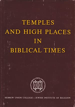 TEMPLES AND HIGH PLACES IN BIBLICAL TIMES : PROCEEDINGS OF THE COLLOQUIUM IN HONOR OF THE ...