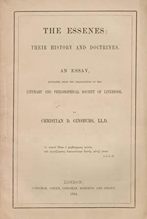 THE ESSENES: THEIR HISTORY AND DOCTRINES. AN ESSAY: Ginsburg, Christian D. 1831-1914.