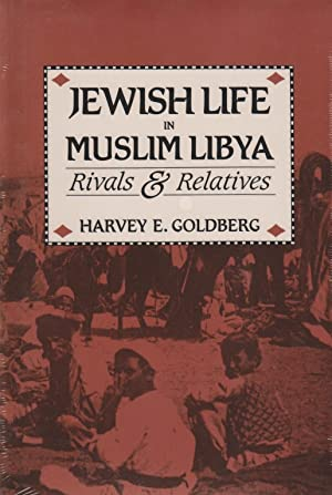 JEWISH LIFE IN MUSLIM LIBYA: RIVALS & RELATIVES: Goldberg, Harvey E.