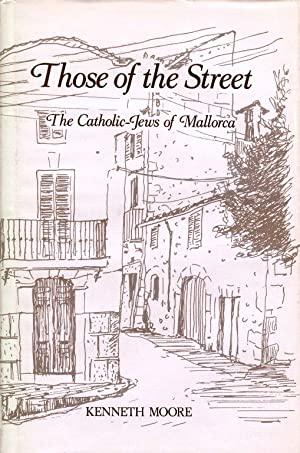 THOSE OF THE STREET: THE CATHOLIC-JEWS OF MALLORCA : A STUDY IN URBAN CULTURAL CHANGE: Moore, ...