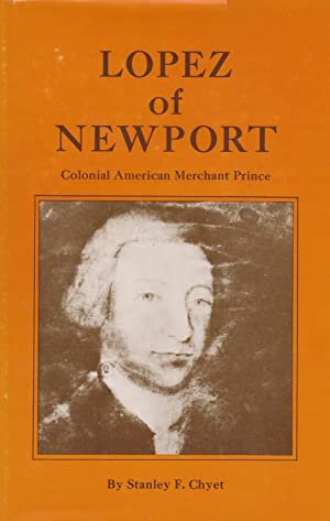 LOPEZ OF NEWPORT; COLONIAL AMERICAN MERCHANT PRINCE [AUTHOR INSCRIBED]: Chyet, Stanley F.