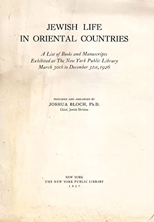 JEWISH LIFE IN ORIENTAL COUNTRIES; A LIST OF BOOKS AND MANUSCRIPTS EXHIBITED AT THE NEW YORK PUBLIC...