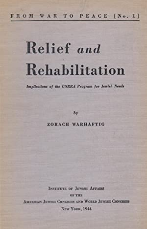 RELIEF AND REHABILITATION: IMPLICATIONS OF THE UNRRA PROGRAM FOR JEWISH NEEDS: Warhaftig, Zorach