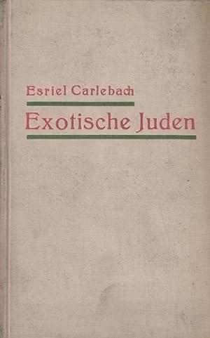 EXOTISCHE JUDEN; BERICHTE UND STUDIEN: Carlebach, Esriel.